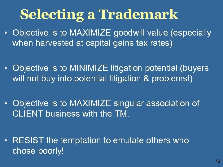 Selecting a Trademark • Objective is to MAXIMIZE goodwill value (especially when harvested at