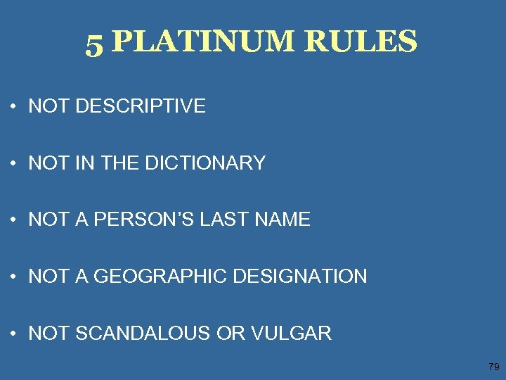 5 PLATINUM RULES • NOT DESCRIPTIVE • NOT IN THE DICTIONARY • NOT A