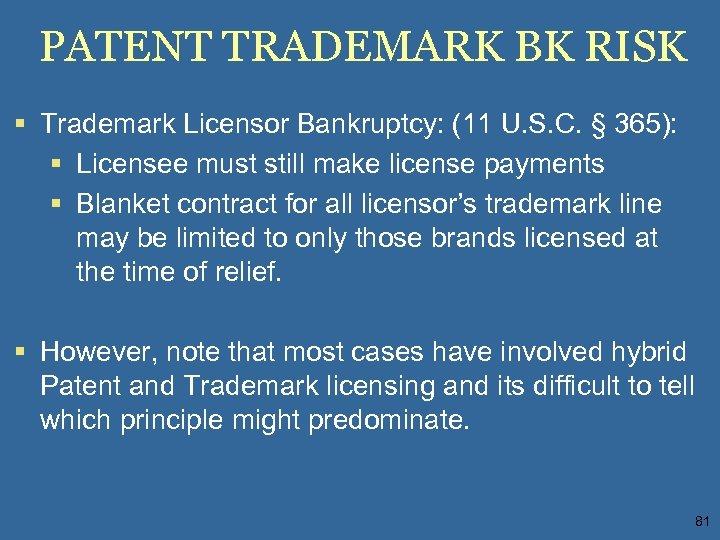 PATENT TRADEMARK BK RISK § Trademark Licensor Bankruptcy: (11 U. S. C. § 365):