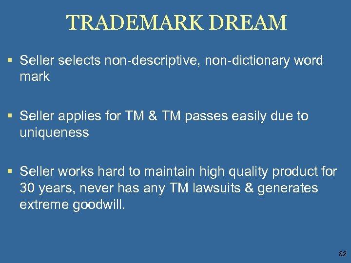 TRADEMARK DREAM § Seller selects non-descriptive, non-dictionary word mark § Seller applies for TM