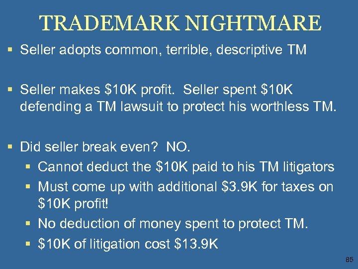 TRADEMARK NIGHTMARE § Seller adopts common, terrible, descriptive TM § Seller makes $10 K
