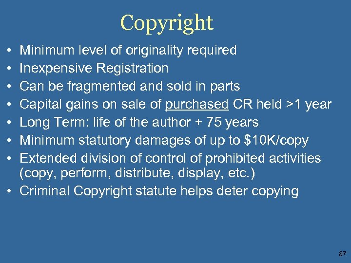 Copyright • • Minimum level of originality required Inexpensive Registration Can be fragmented and