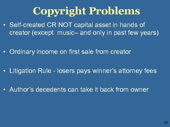 Copyright Problems • Self-created CR NOT capital asset in hands of creator (except music–
