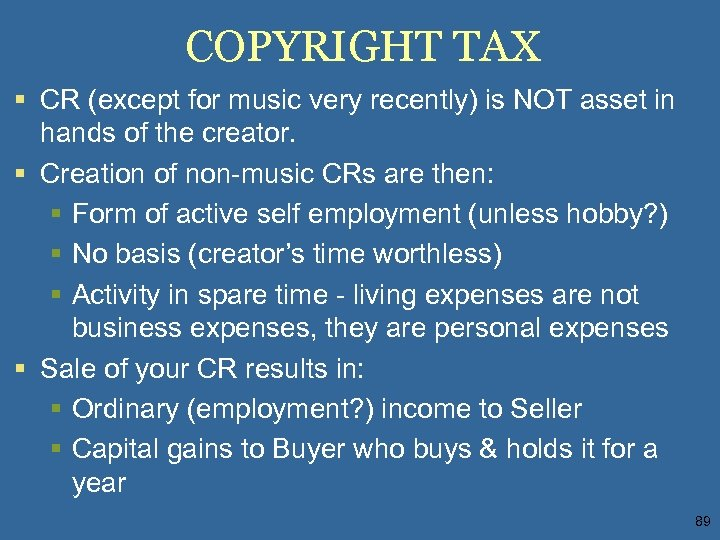 COPYRIGHT TAX § CR (except for music very recently) is NOT asset in hands