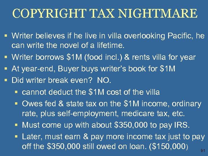 COPYRIGHT TAX NIGHTMARE § Writer believes if he live in villa overlooking Pacific, he