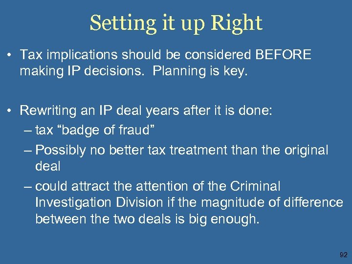 Setting it up Right • Tax implications should be considered BEFORE making IP decisions.