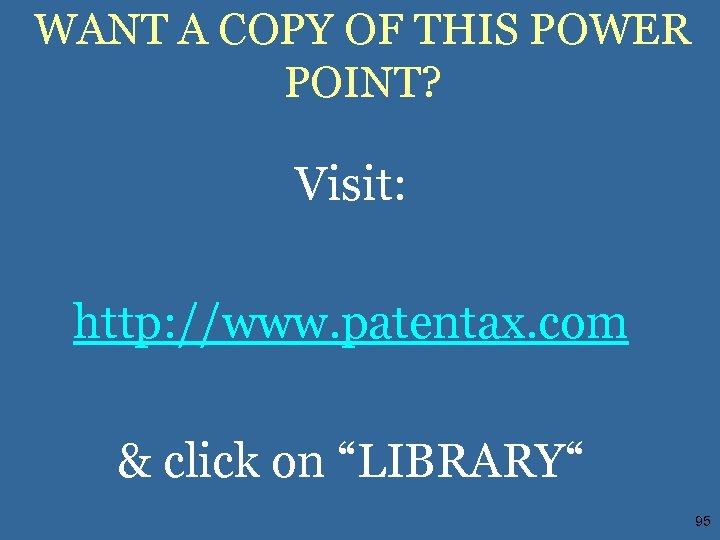 WANT A COPY OF THIS POWER POINT? Visit: http: //www. patentax. com & click