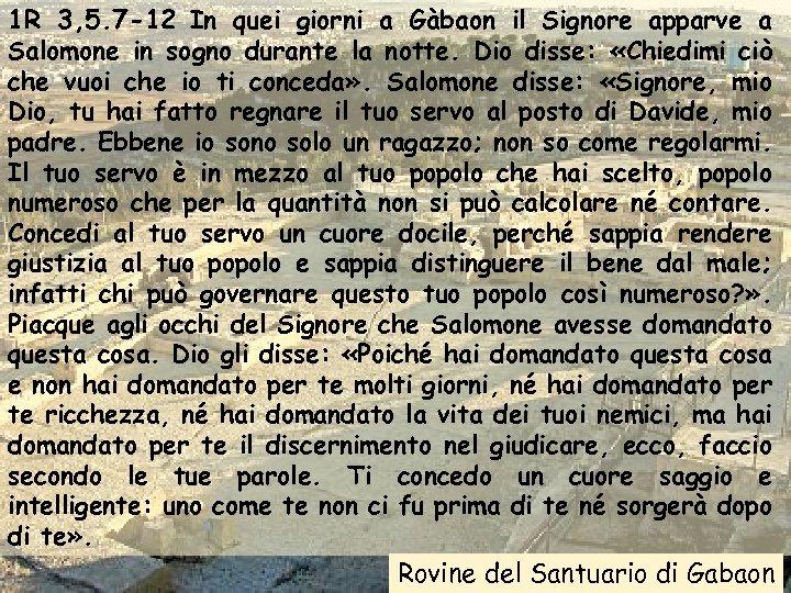 1 R 3, 5. 7 -12 In quei giorni a Gàbaon il Signore apparve