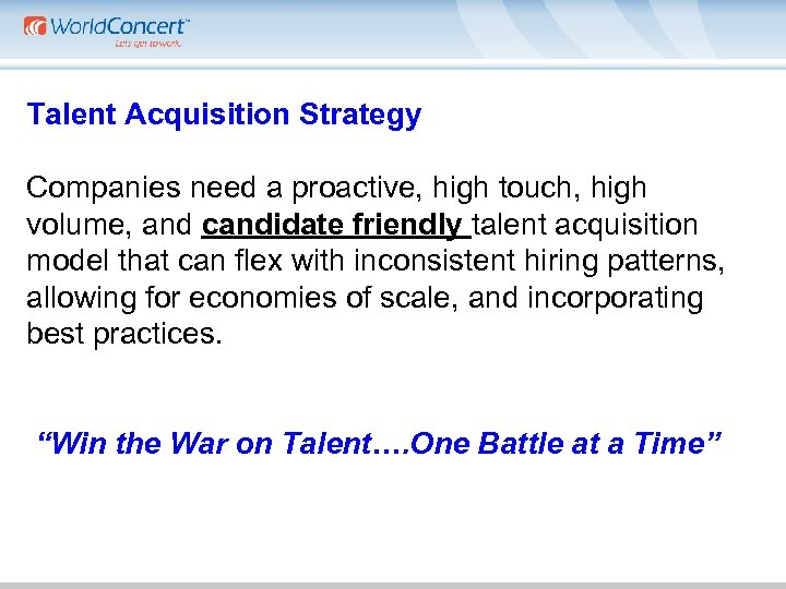 Talent Acquisition Strategy Companies need a proactive, high touch, high volume, and candidate friendly