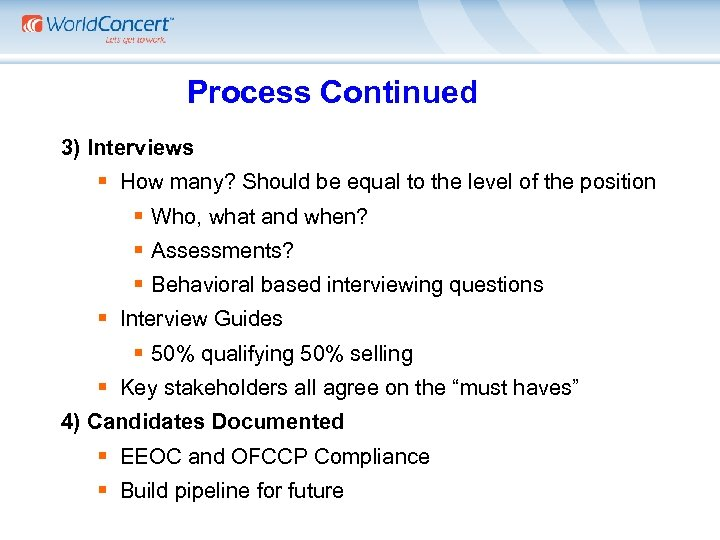 Process Continued 3) Interviews § How many? Should be equal to the level