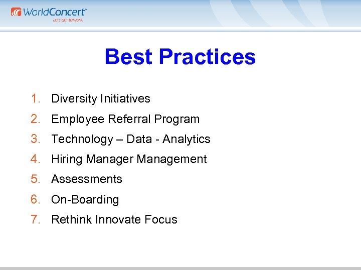 Best Practices 1. Diversity Initiatives 2. Employee Referral Program 3. Technology – Data -