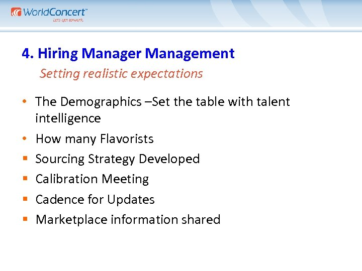 4. Hiring Manager Management Setting realistic expectations • The Demographics –Set the table with