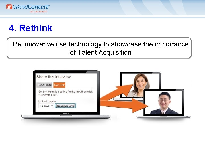 4. Rethink Be innovative use technology to showcase the importance of Talent Acquisition Interview