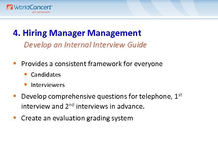4. Hiring Manager Management Develop an Internal Interview Guide § Provides a consistent framework