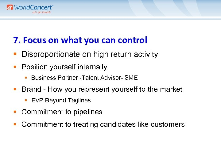 7. Focus on what you can control § Disproportionate on high return activity §