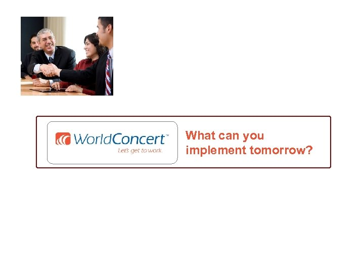 What can you implement tomorrow?