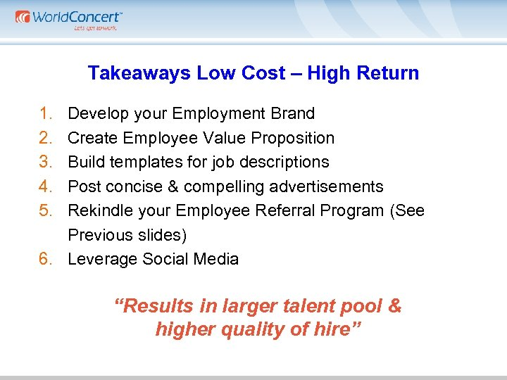 Takeaways Low Cost – High Return 1. 2. 3. 4. 5. Develop your Employment