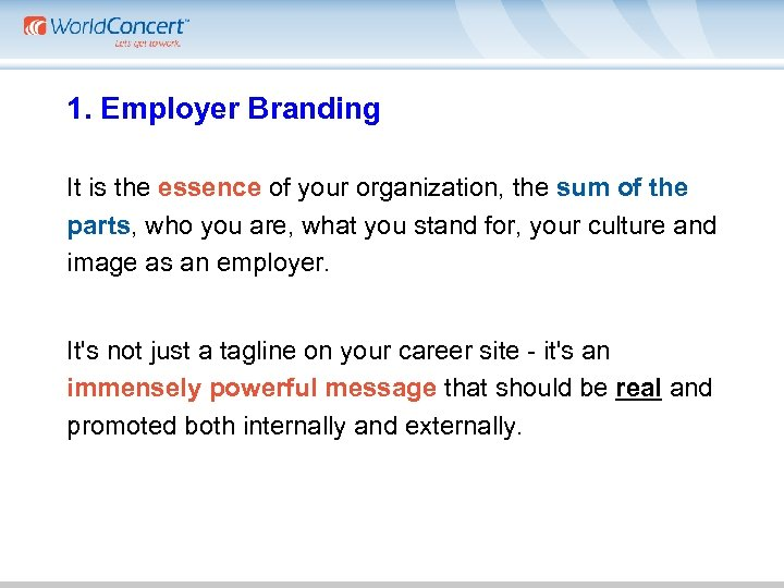 1. Employer Branding It is the essence of your organization, the sum of the