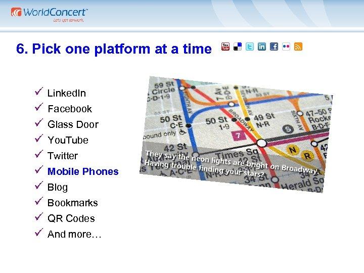6. Pick one platform at a time ü ü ü ü ü Linked.