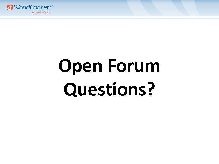 Open Forum Questions?
