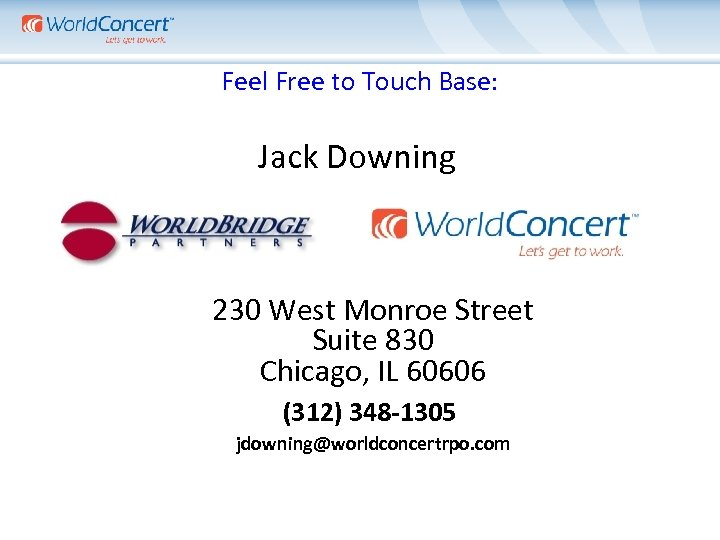 Feel Free to Touch Base: Jack Downing 230 West Monroe Street Suite 830 Chicago,