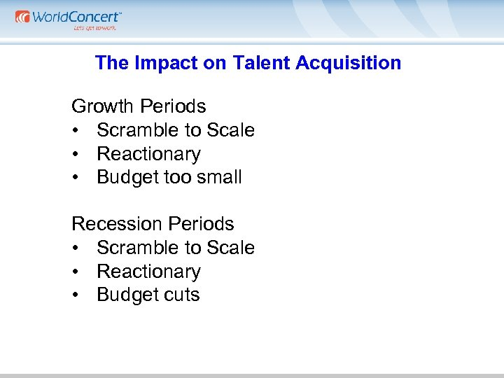The Impact on Talent Acquisition Growth Periods • Scramble to Scale • Reactionary •