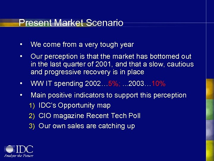 Present Market Scenario • We come from a very tough year • Our perception