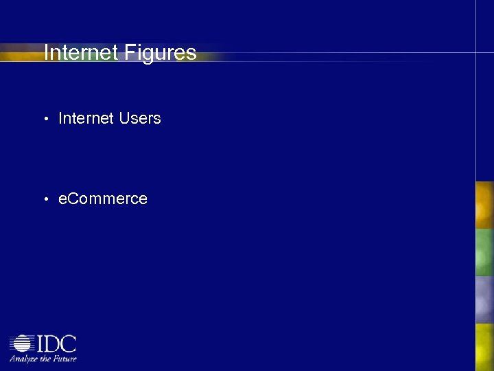 Internet Figures • Internet Users • e. Commerce