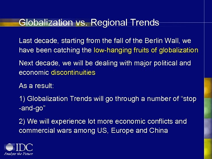 Globalization vs. Regional Trends Last decade, starting from the fall of the Berlin Wall,