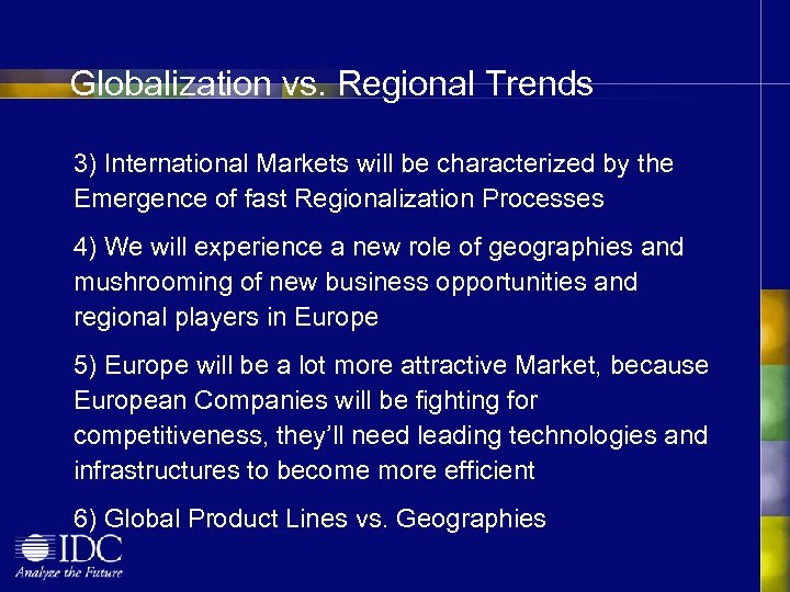Globalization vs. Regional Trends 3) International Markets will be characterized by the Emergence of