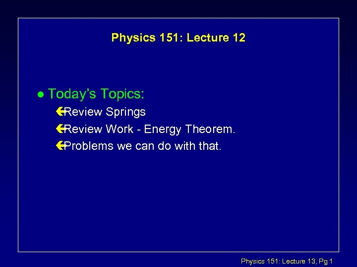 Physics 151: Lecture 12 l Today's Topics: ç Review Springs ç Review Work -