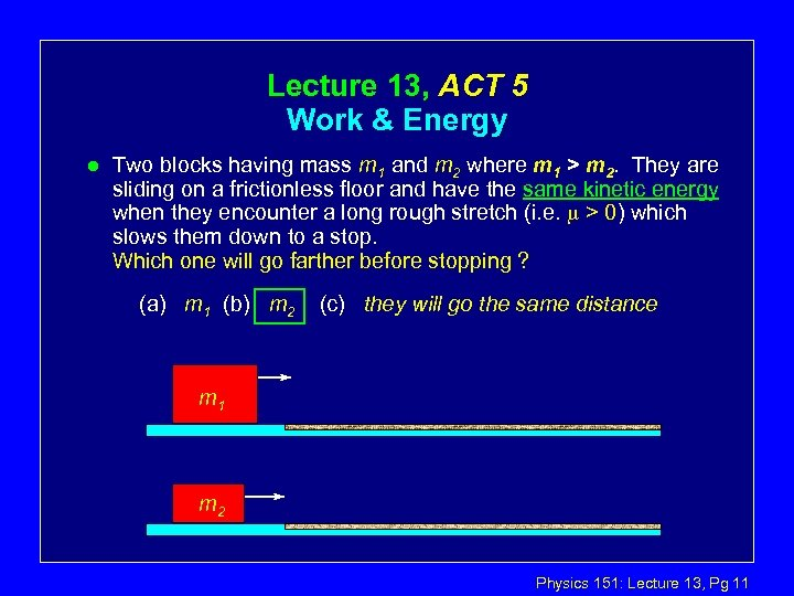 Lecture 13, ACT 5 Work & Energy l Two blocks having mass m 1