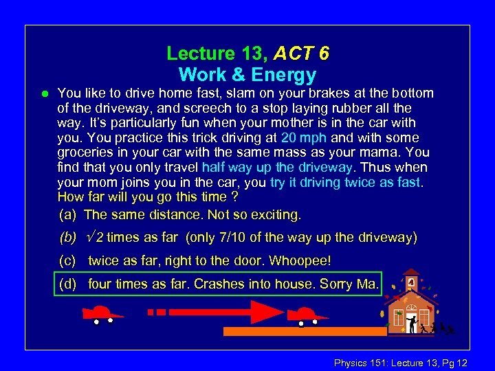 Lecture 13, ACT 6 Work & Energy l You like to drive home fast,