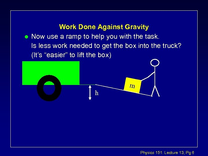 l Work Done Against Gravity Now use a ramp to help you with the