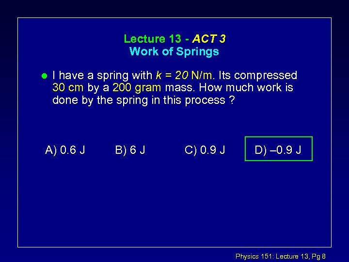 Lecture 13 - ACT 3 Work of Springs l I have a spring with