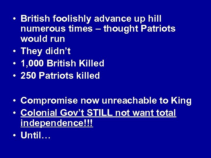 • British foolishly advance up hill numerous times – thought Patriots would run