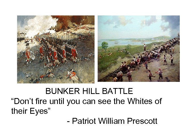 "BUNKER HILL BATTLE ""Don't fire until you can see the Whites of their Eyes"""