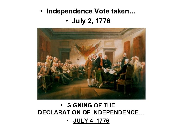 • Independence Vote taken… • July 2, 1776 • SIGNING OF THE DECLARATION