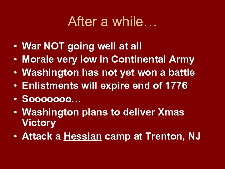 After a while… • • • War NOT going well at all Morale very