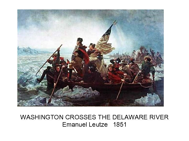 WASHINGTON CROSSES THE DELAWARE RIVER Emanuel Leutze 1851