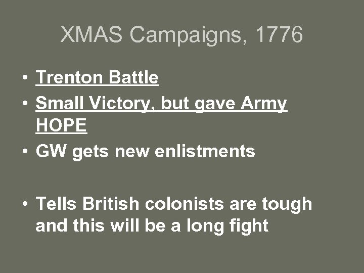 XMAS Campaigns, 1776 • Trenton Battle • Small Victory, but gave Army HOPE •