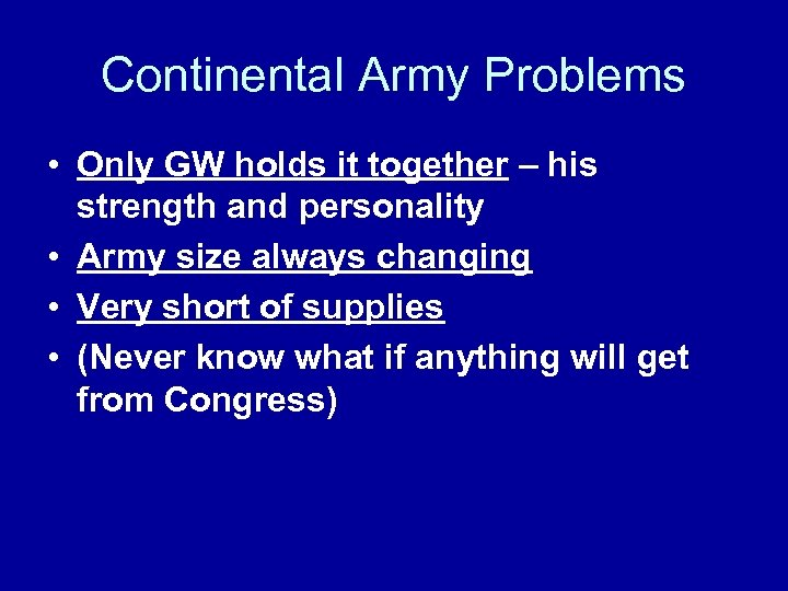 Continental Army Problems • Only GW holds it together – his strength and personality