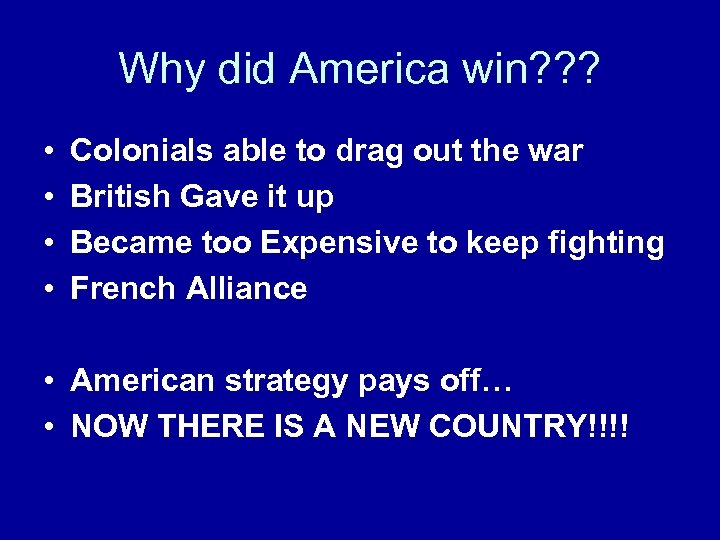 Why did America win? ? ? • • Colonials able to drag out the