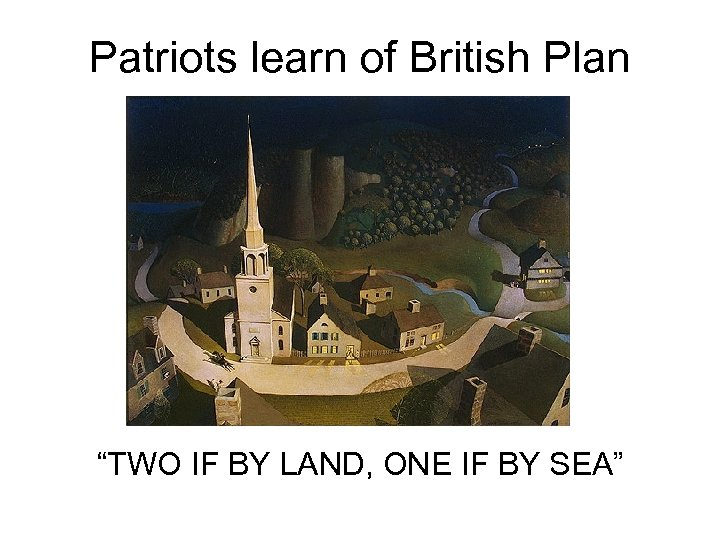 "Patriots learn of British Plan ""TWO IF BY LAND, ONE IF BY SEA"""