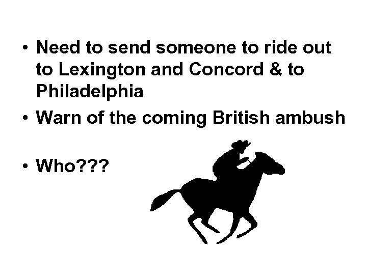• Need to send someone to ride out to Lexington and Concord &