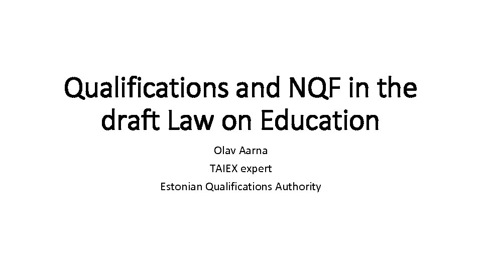 Qualifications and NQF in the draft Law on Education Olav Aarna TAIEX expert Estonian