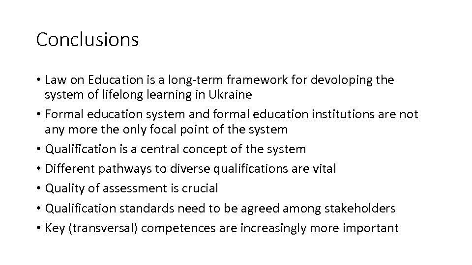 Conclusions • Law on Education is a long-term framework for devoloping the system of
