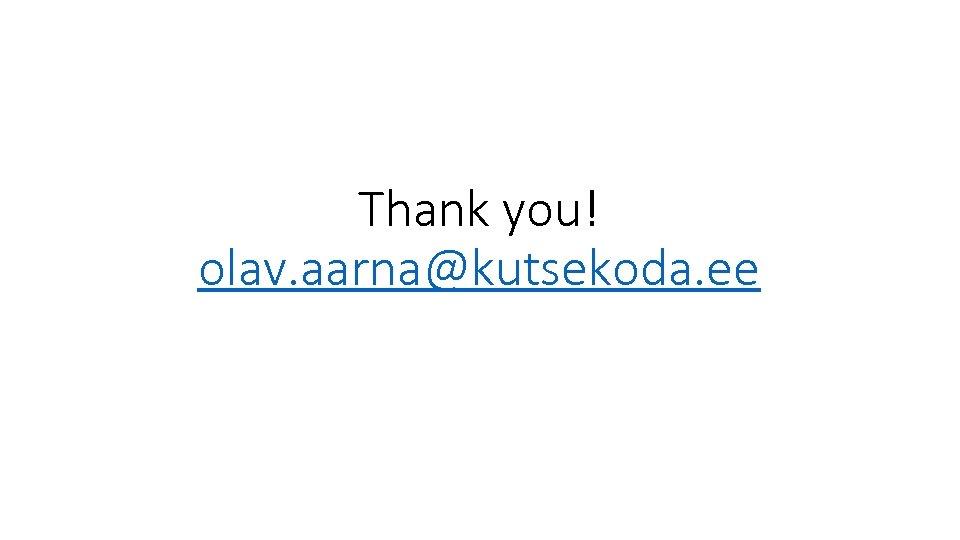 Thank you! olav. aarna@kutsekoda. ee