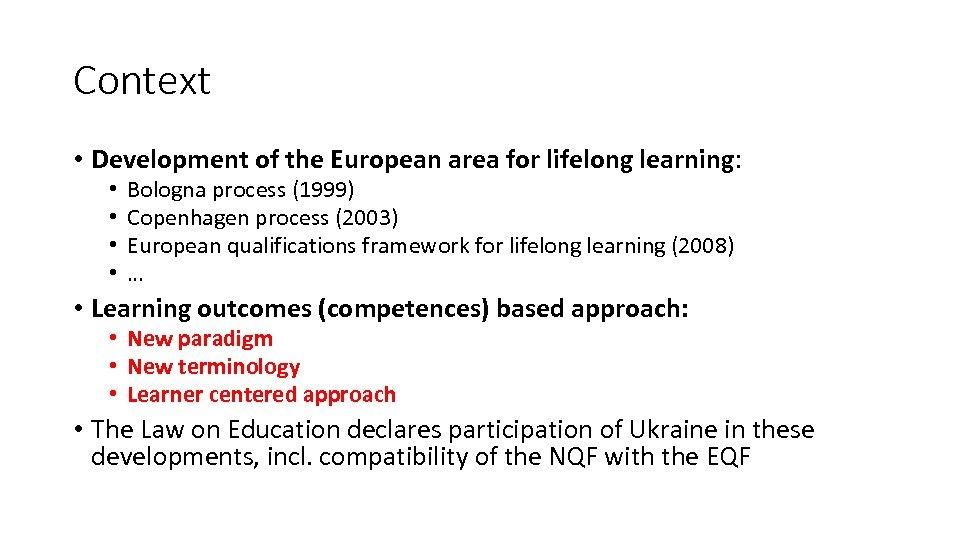 Context • Development of the European area for lifelong learning: • • Bologna process