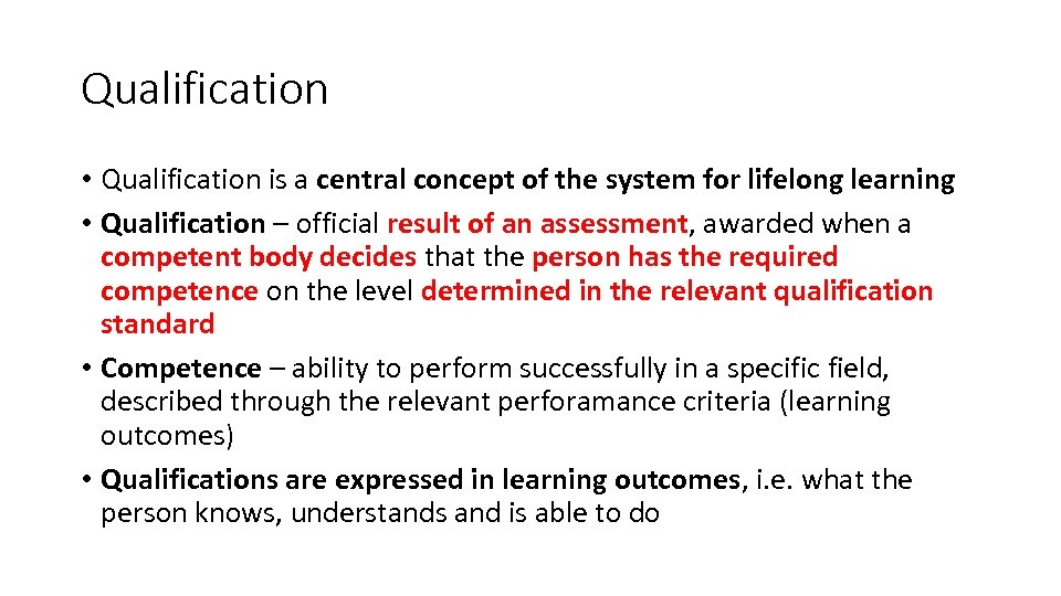 Qualification • Qualification is a central concept of the system for lifelong learning •